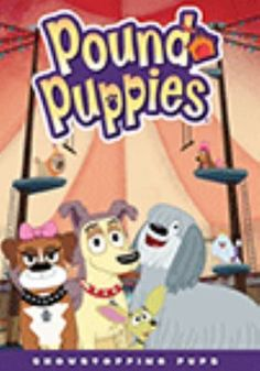 Pound Puppies: Showstopping Pups.
