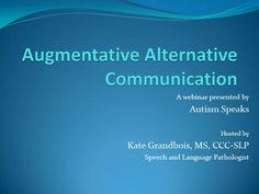 Helpful general overview of AAC assessment and intervention by Katie Grandbois @ Autsim Speaks