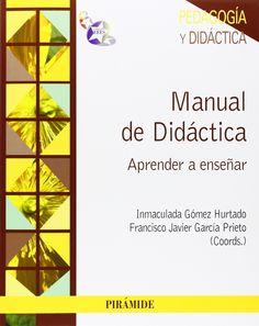 Manual de didáctica : aprender a enseñar / coordinadores, Inmaculada Gómez Hurtado, Francisco Javier García Prieto