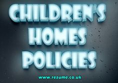 Browse this site http://www.rezume.co.uk/childrens-policy-and-forms-library for more information on Children's Homes Policies. One can learn more about Children's Homes Policies by going through the appropriate resources that will also make appropriate documents and reports regarding the children's home.  Follow us: http://www.zoomgroups.net/userProfile/7741954