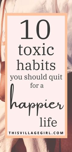 10 toxic habits you should quit for a happier life. #happiness #personalgrowth #selflove