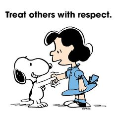 Treat others with respect. Always!