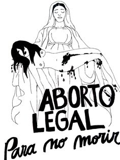 """""""Legal abortion so that we don't die."""""""