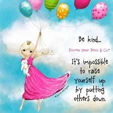 """""""Be kind.it's impossible to raise yourself up by putting others down."""" -Jane Lee Logan, Princess Sassy Pants & Co. Happy Thoughts, Positive Thoughts, Positive Quotes, Motivational Quotes, Inspirational Quotes, Positive Vibes, Positive Phrases, Sign Quotes, Sassy Quotes"""