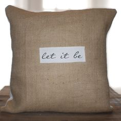 Let It Be burlap pillow by C/Curated on Etsy.