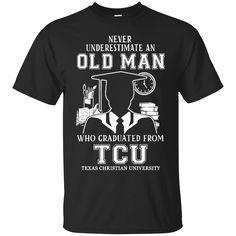 Never Underestimate An Old Man Graduated From TCU TCU Old Man Shirts Hoodies Sweatshirts