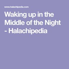 Waking up in the Middle of the Night - Halachipedia The Middle, Wake Up, Night