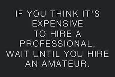 If you think it's expensive to hire a professional, wait until you hire an amateur. Attributed to Red Adair, legendary oil well firefighter. Real Estate Quotes, Real Estate Humor, Lawyer Quotes, Event Planning Quotes, Wedding Planning, Wedding Tips, Do It Right, Public Relations, Business Quotes