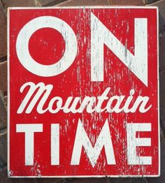 On Mountain Time.....that's how we roll when we enter the Snowshoe Mtn