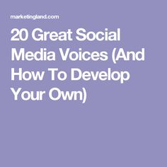 20 Great Social Media Voices (And How To Develop Your Own)
