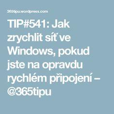 TIP#541: Jak zrychlit síť ve Windows, pokud jste na opravdu rychlém připojení – @365tipu