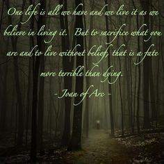 Joan of Arc.. without belief. Words from my favorite Saint.