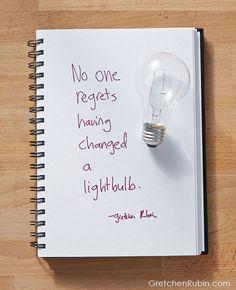 Agree, disagree?  No one regrets having changed a lightbulb.  #secretsofadulthood