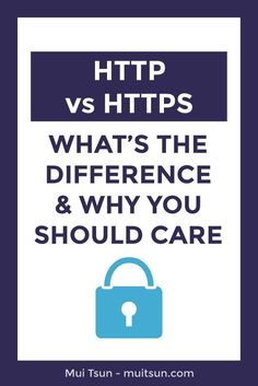 HTTP vs HTTPS – What's the difference and why you should care if you don't want your site to be marked as insecure.