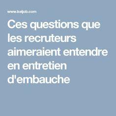 Ces questions que les recruteurs aimeraient entendre en entretien d'embauche Plus