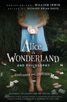 Alice in Wonderland and Philosophy. Curiouser and Curiouser  http://www.wiley-vch.de/publish/dt/books/ISBN978-0-470-55836-2