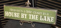 Heaven's a little closer in a HOUSE by the LAKE Sign - Grass Green/Mantel Sign/Door Sign/Wall Sign/house warming gift