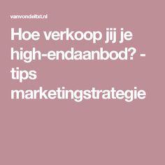 Hoe verkoop jij je high-endaanbod? - tips marketingstrategie