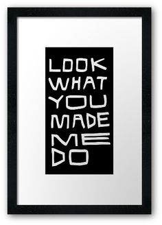 LOOK WHAT YOU MADE ME DO – BLACK – RED – WHITE / LOOK WHAT YOU MADE ME DO / [Video] / Taylor Swift – Look What You Made Me Do (Lyric Video) / YOU MIGHT ALSO LIKE… / / PS – If you buy some of my designs and take a picture of it, I'd love to see it,post it-share a link-I'd love to feature you in my REDBUBBLE store ❤ • Also buy this artwork on wall prints, apparel, stickers, and more.