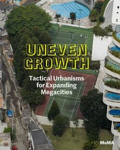 Professor Ricky Burdett (LSE Cities/LSE Sociology) contributes an essay to Uneven Growth: Tactical Urbanisms for Expanding Megacities, published by the Museum of Modern Art, New York.