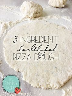 3 Ingredient Pizza Dough — That's right. Make a fantastic dough with 2-3 ingredients and only 500 calories for a full size pizza crust!