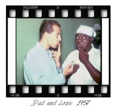 Dad with Louie Armstrong (who named me)  Louie always had a special Lip Salve made in New Orleans..and whenever my Dad and he caught up on the road...he shared a tin with my Dad....