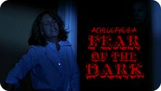 Achluophobia or Nyctophobia - Fear of the Dark