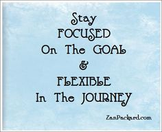 Stay focused on the goal and flexible in the journey. Self Discipline, Stay Focused, Flexibility, Journey, Inspirational Quotes, Success, Goals, Eye, Motivation