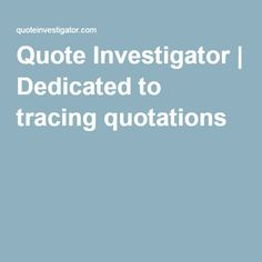 Quote Investigator   Dedicated to tracing quotations