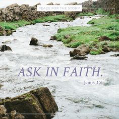 Ask in Faith. - Peace for the Storm Peace Bible Verse, Bible Verses About Strength, Scripture Art, Faith Walk, Bible Promises, James 1, New Testament, Tossed, Christian Quotes