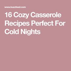 16 Cozy Casserole Recipes Perfect For Cold Nights