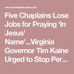 Five Chaplains Lose Jobs for Praying 'In Jesus' Name'...Virginia Governor Tim Kaine Urged to Stop Persecuting Christians - Christian Newswire