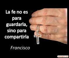 La Fe es para Compartirla - Papa Francisco