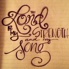 Psalm 118:14. The Lord is my strength and my song.