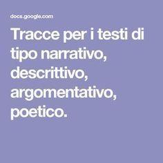 Tracce per i testi di tipo narrativo, descrittivo, argomentativo, poetico.