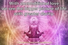 With unconditional love we see the bigger picture of life with greater clarity.-Harold W. Becker #UnconditionalLove
