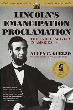 Lincoln's Emancipation Proclamation- The End of Slavery in America by Allen C. Guelzo http://www.bookscrolling.com/the-best-books-to-learn-about-president-abraham-lincoln/