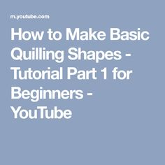How to Make Basic Quilling Shapes - Tutorial Part 1 for Beginners - YouTube
