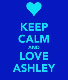 KEEP CALM AND LOVE ASHLEY. Another original poster design created with the Keep Calm-o-matic. Buy this design or create your own original Keep Calm design now. Ashley Name, Ashley Nicole, Name Letters, Women Names, Name Design, Keep Calm And Love, Girls In Love, Wallpaper Quotes, Hand Lettering