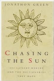 Chasing the Sun: Dictonary-Makers and the Dictionaries They Made by Jonathan Green - T 230 GRE