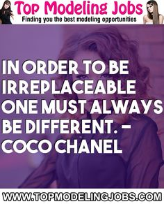 In Order To Be Irreplaceable One Must Always Be Different. - Coco Chanel... URL: http://www.topmodelingjobs.com/ Tags: #modeling #needajob #needmoney #fashion