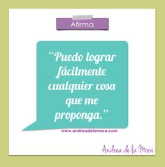 Puedo lograr fácilmente cualquier cosa que me proponga.   Andrea de la Mora