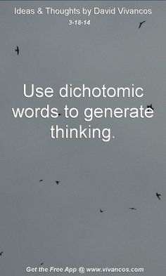 """March 18th 2014 Idea, """"Use dichotomic words or to generate thinking."""" http://www.youtube.com/watch?v=ZjFlTRrIFs0"""