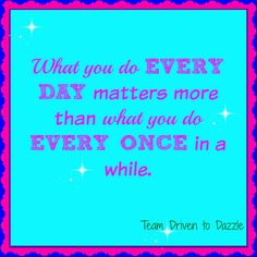 What you do every day matters more than what you do every once in a while. #teamdriventodazzle #jacquelinehurley
