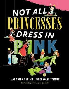 Not All Princesses Dress in Pink by Jane Yolen: Some play in bright red socks that stink, blue team jerseys that don't quite fit, accessorized with a baseball mitt, and a sparkly crown!  Princesses come in all kinds and this books demonstrates that girls can jump in mud puddles and climb trees, play sports…This is a great book for supporting individual differences.