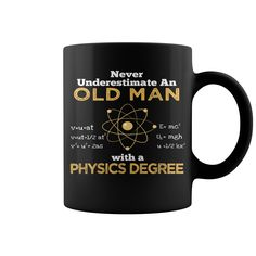 Never Underestimate An Old Man With A Physics Degree New Mug  shirt quotes, shirts with sayings, shirt diy, gift shirt ideas #hoodie #ideas #image #photo #shirt #tshirt #sweatshirt #tee #gift #perfectgift #birthday #Christmas