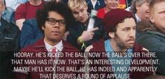 hooray-hes-kicked-the-ball-now-the-balls-over-there-that-man-has-it-now-thats-an-interesting-quote-1.jpg (640×307)
