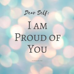Self Love Quote Note to Self Self Gratitude Self Pride Proud of Yourself Affirmations Feel Proud Positivity Reminder Positive Mindset Find Joy in You Celebrate Me Self Reminder Happiness - Dear Self: I am Proud of You Dear Self Quotes, Proud Of You Quotes, Me Quotes, Morning Affirmations, Love Affirmations, Reminder Quotes, Self Reminder, Mental Strength Quotes, Postive Quotes