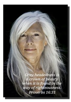 Proverbs 16:31 beautiful Gray Hair https://play.google.com/store/music/artist?id=Aoxq3iz645k55co23w4khahhmxy&feature=search_result