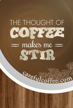 The thought of #coffee makes me stir.